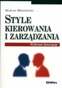 Style kierowania i zarządzania. Wybrane koncepcje - Marian Mroziewski