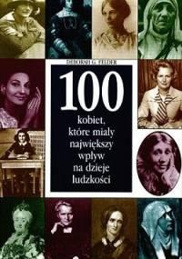 100 kobiet, które miały największy wpływ na dzieje ludzkości - Deborah G. Felder