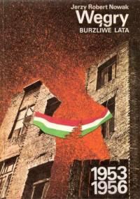 Węgry: burzliwe lata 1953-1956 - Jerzy Robert Nowak