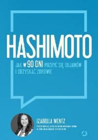 Hashimoto. Jak w 90 dni pozbyć się objawów i odzyskać zdrowie - Izabella Wentz MD