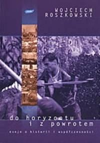 Do horyzontu i z powrotem - Wojciech Roszkowski