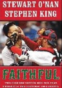 Faithful: Two Diehard Boston Red Sox Fans Chronicle the Historic 2004 Season - Stephen King, Stewart O'Nan