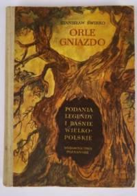 Orle gniazdo. Podania, legendy i baśnie Wielkopolskie - Stanisław Świrko