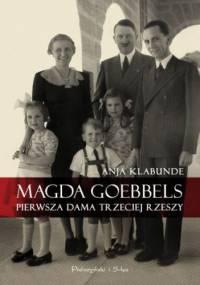 Magda Goebbels. Pierwsza dama Trzeciej Rzeszy - Anja Klabunde