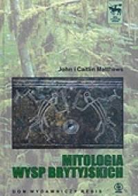 Mitologia Wysp Brytyjskich - John Matthews, Caitlin Matthews