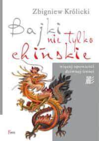 Bajki nie tylko chińskie. Więcej opowieści dziwnej treści - Zbigniew Królicki