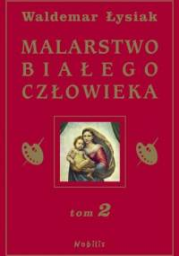 Malarstwo Białego Człowieka t.2 - Waldemar Łysiak
