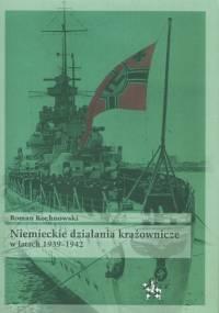 Niemieckie działania krążownicze w latach 1939-1942 - Roman Kochnowski