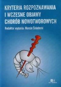 Kryteria rozpoznawania i wczesne objawy chorób nowotworowych - Marcin Śniadecki