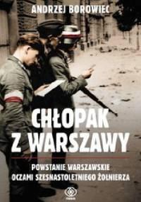Chłopak z Warszawy. Powstanie warszawskie oczami szesnastoletniego żołnierza - Andrzej Borowiec