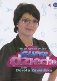 I ty możesz mieć superdziecko - Dorota Zawadzka