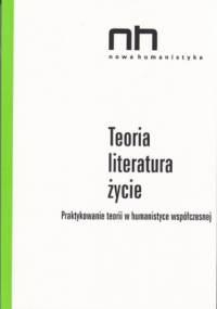 Teoria - literatura - życie - Anna Legeżyńska, Ryszard Nycz