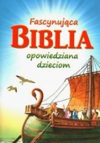 Fascynująca Biblia opowiedziana dzieciom - praca zbiorowa