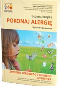Pokonaj alergię. Żywienie zdrowego i chorego człowieka. - Bożena Kropka