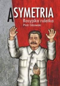 Asymetria. Rosyjska ruletka - Piotr Gibowski