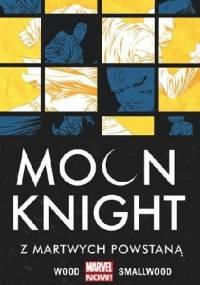 Moon Knight. Z martwych powstaną. Tom 2 - Brian Wood