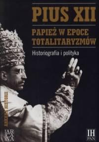 Pius XII. Papież w epoce totalitaryzmów. Historiografia i polityka - Marek Kornat