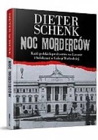 Noc morderców. Kaźń polskich profesorów we Lwowie i holokaust w Galicji Wschodniej - Dieter Schenk