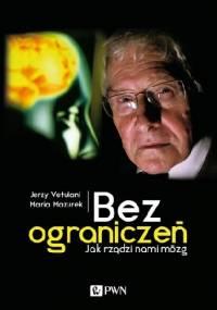 Bez ograniczeń. Jak rządzi nami mózg - Jerzy Vetulani, Maria Mazurek