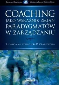 Coaching jako wskaźnik zmian paradygmatu w zarządzaniu - Lidia D. Czarkowska