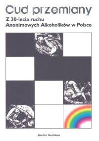 Cud przemiany. Z 30-lecia ruchu Anonimowych Alkoholików w Polsce - Włodzimierz Braniecki