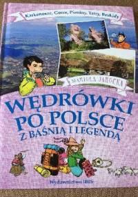 Wędrówki po Polsce z baśnią i legendą. Karkonosze, Gorce, Pieniny, Tatry, Beskidy. - Mariola Jarocka