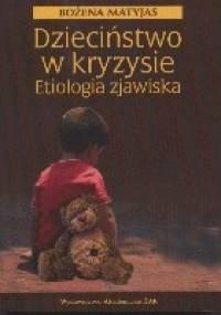 Dzieciństwo w kryzysie. Etiologia zjawiska - Bożena Matyjas