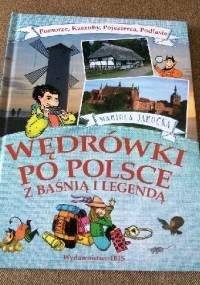 Wędrówki po Polsce z baśnią i legendą. Pomorze, Kaszuby, Pojezierza, Podlasie. - Mariola Jarocka