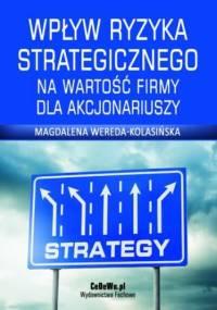 Wpływ ryzyka strategicznego na wartość firmy dla akcjonariuszy. Rozdział 1. Pojęcie i rola strategii - Wereda-Kolasińska Magdalena