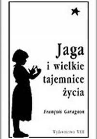 Jaga i wielkie tajemnice życia - François Garagnon