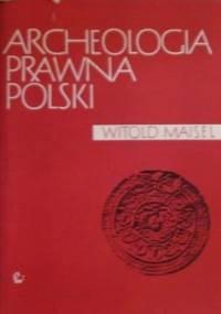 Archeologia prawna Polski - Witold Maisel