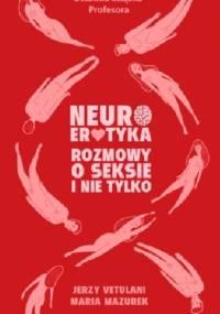 Neuroerotyka. Rozmowy o seksie i nie tylko - Jerzy Vetulani, Maria Mazurek