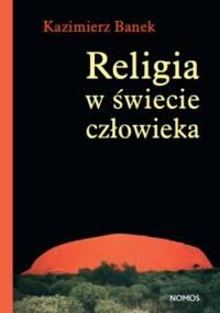Religia w świecie człowieka - Kazimierz Banek