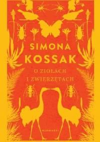 O ziołach i zwierzętach - Simona Kossak