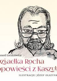 Dziadka Rocha opowieści z Kaszub - Ryszard Łuczkiewicz