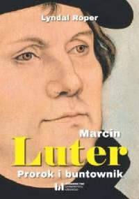 Marcin Luter. Prorok i buntownik. - Lyndal Roper