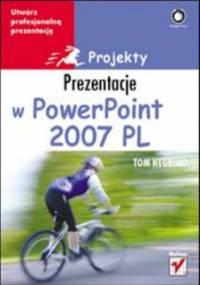 Prezentacje w PowerPoint 2007 PL. Projekty - Tom Negrino