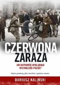 Czerwona zaraza. Jak naprawdę wyglądało wyzwolenie Polski? - Dariusz Kaliński