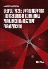 Geopolityczne uwarunkowania i konsekwencje konfliktów zbrojnych na obszarze poradzieckim - Agnieszka Legucka