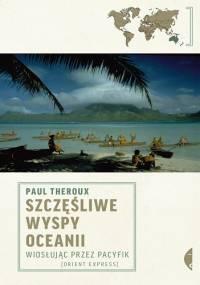 Szczęśliwe wyspy Oceanii. Wiosłując przez Pacyfik - Paul Theroux