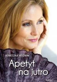 Apetyt na jutro - Agnieszka Woźniak