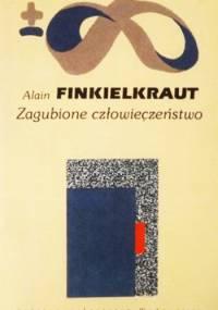 Zagubione człowieczeństwo - Alain Finkielkraut