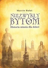 Niezwykły Bytom. Historia miasta dla dzieci. - Marcin Hałaś