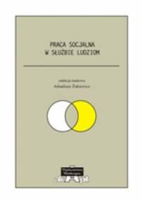 Praca socjalna w służbie ludziom - Arkadiusz Żukiewicz