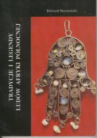 Tradycje i legendy ludów Afryki Północnej - Edward Szymański