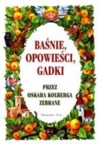 Baśnie, opowieści, gadki przez Oskara Kolberga zebrane - Katarzyna Leżeńska