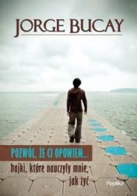 Pozwól, że ci opowiem... bajki, które nauczyły mnie, jak żyć - Jorge Bucay