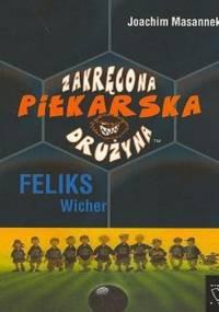 zakręcona piłkarska drużyna. Cz. 2. Feliks Wicher - Joachim Masannek