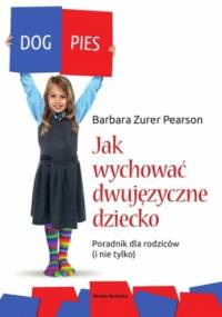 Jak wychować dziecko dwujęzyczne - Barbara Zurer-Pearson