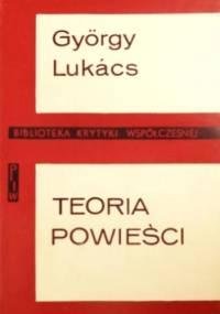 Teoria powieści. Esej historyczno-filozoficzny o wielkich formach epiki - György Lukács